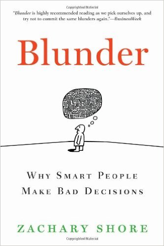 Blunder – Why Smart People Make Bad Decisions