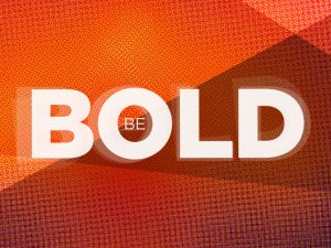 Powerful Leaders are BOLD!