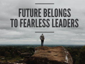 Great Leaders are Fearless in the Unknown!