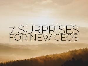 Seven Surprises for New CEOs