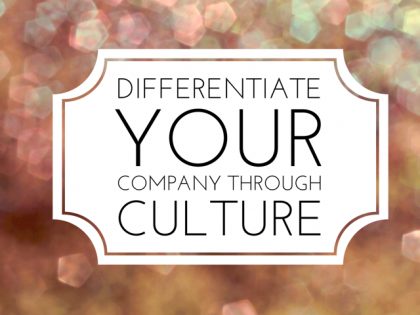 Differentiate Your Company Through Culture!